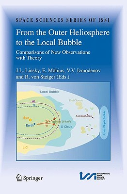 From the Outer Heliosphere to the Local Bubble By Linsky, J. L. (EDT)/ Izmodenov, V. V. (EDT)/ Mobius, E. (EDT)/ Von Steiger, R. (EDT)